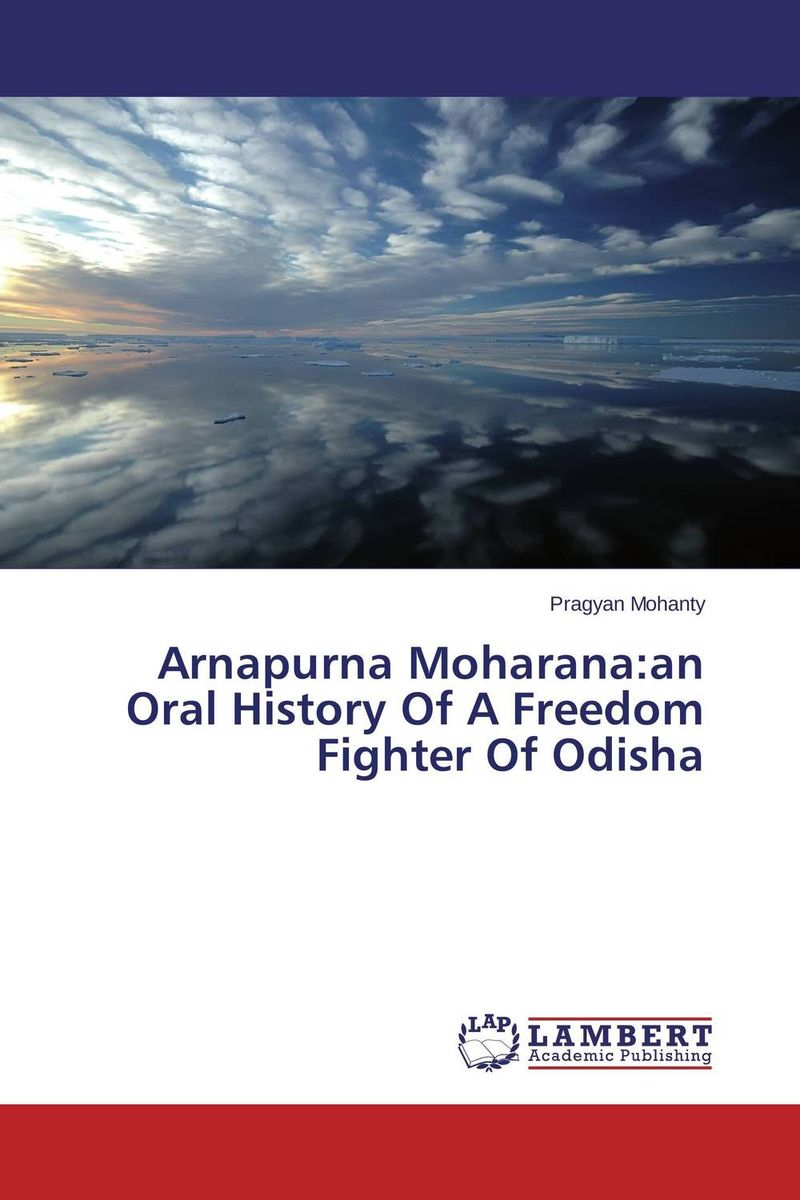 Arnapurna Moharana:an Oral History Of A Freedom Fighter Of Odisha mart laar the power of freedom