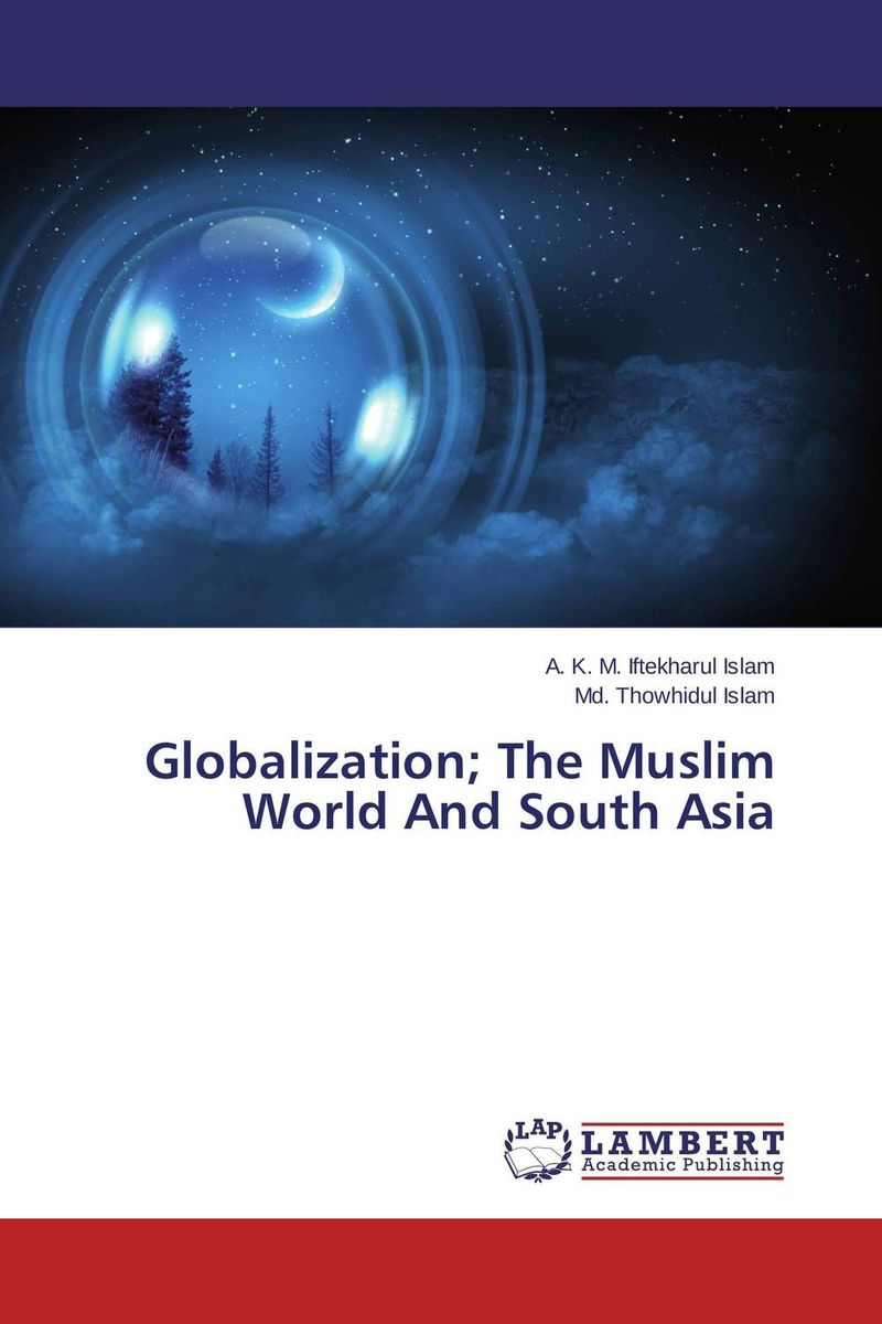 Globalization; The Muslim World And South Asia globalization and world society