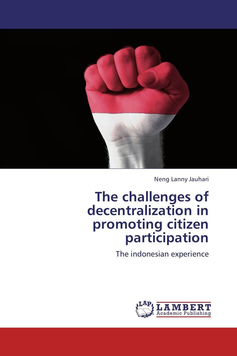 The challenges of decentralization in promoting citizen participation asep rahmat fajar the public participation in the selection of justice in indonesia