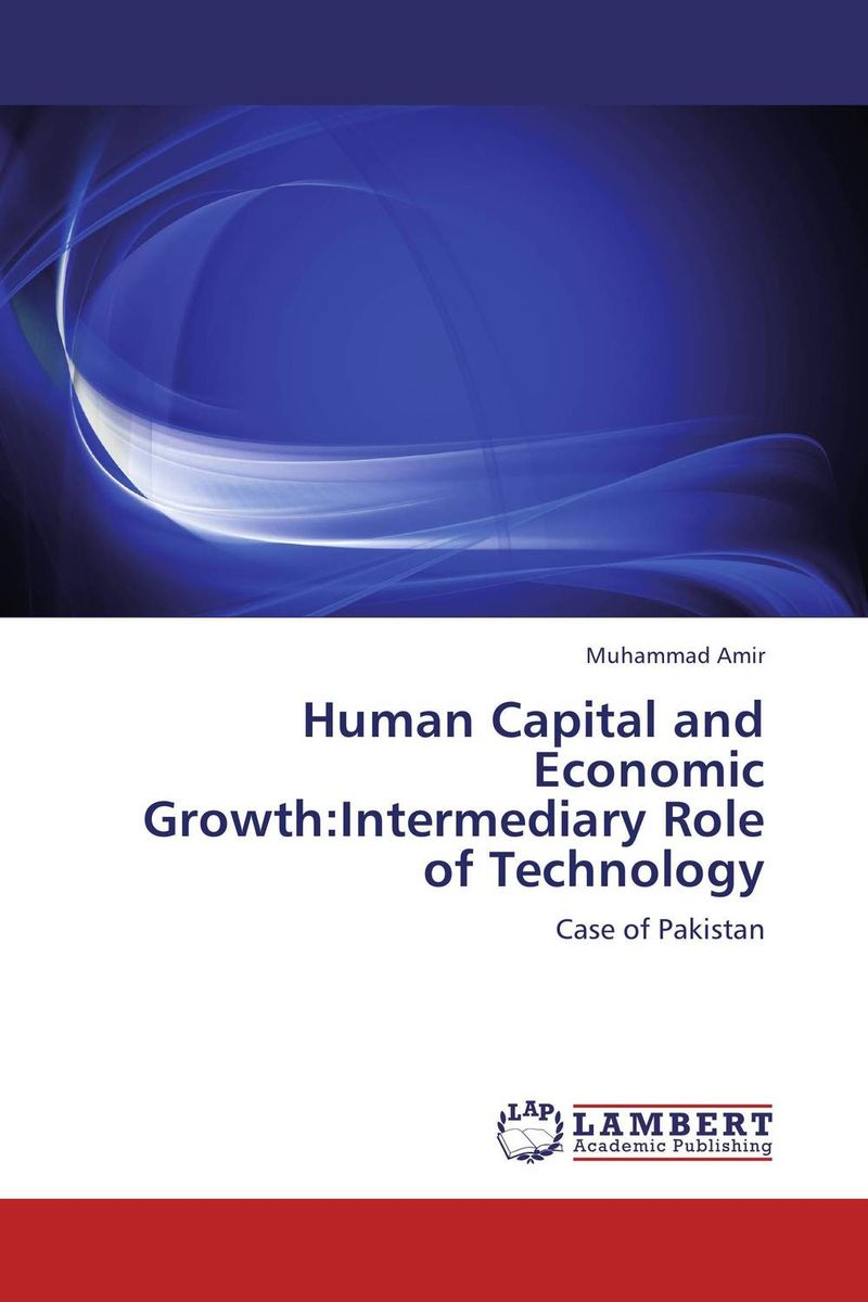 Human Capital and Economic Growth:Intermediary Role of Technology khondoker abdul mottaleb human capital and industrial development