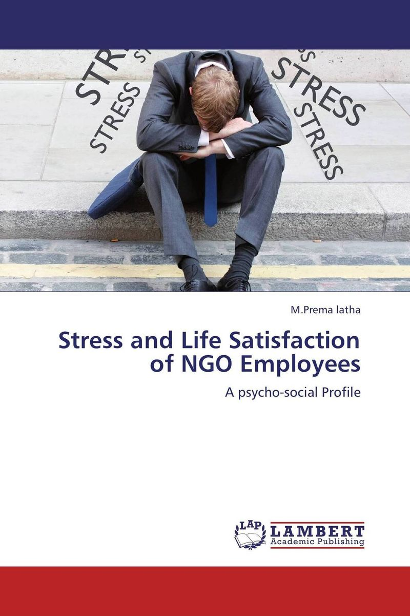 Stress and Life Satisfaction of NGO Employees dr ripudaman singh mrs arihant kaur bhalla and er indpreet kaur stress among bank employees