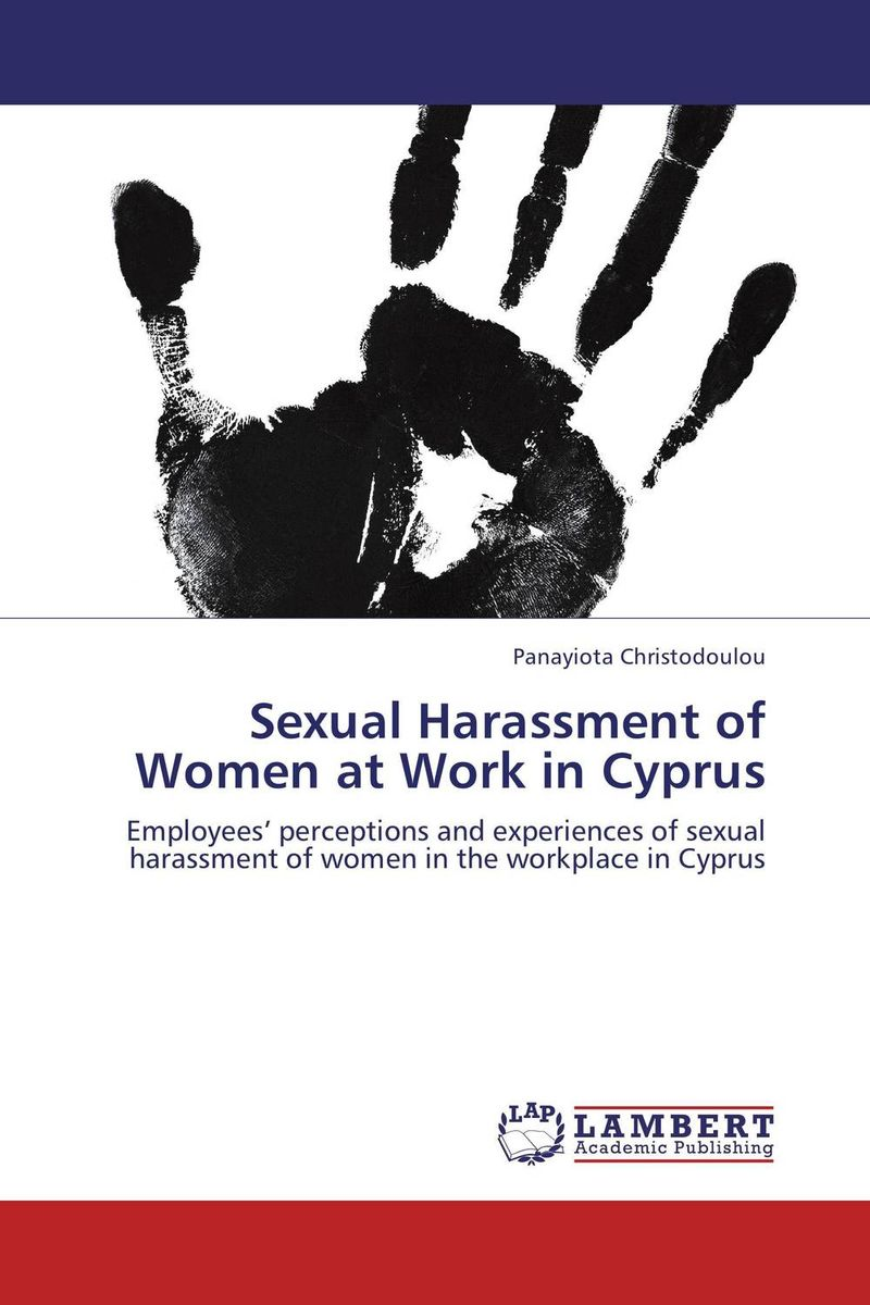 Sexual Harassment of Women at Work in Cyprus paula boehme the perceptions of work life balance benefits