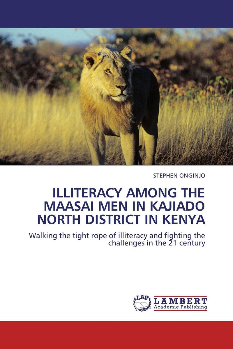 ILLITERACY AMONG THE MAASAI MEN IN KAJIADO NORTH DISTRICT IN KENYA assessment of hiv status disclosure among plwha in tano north district