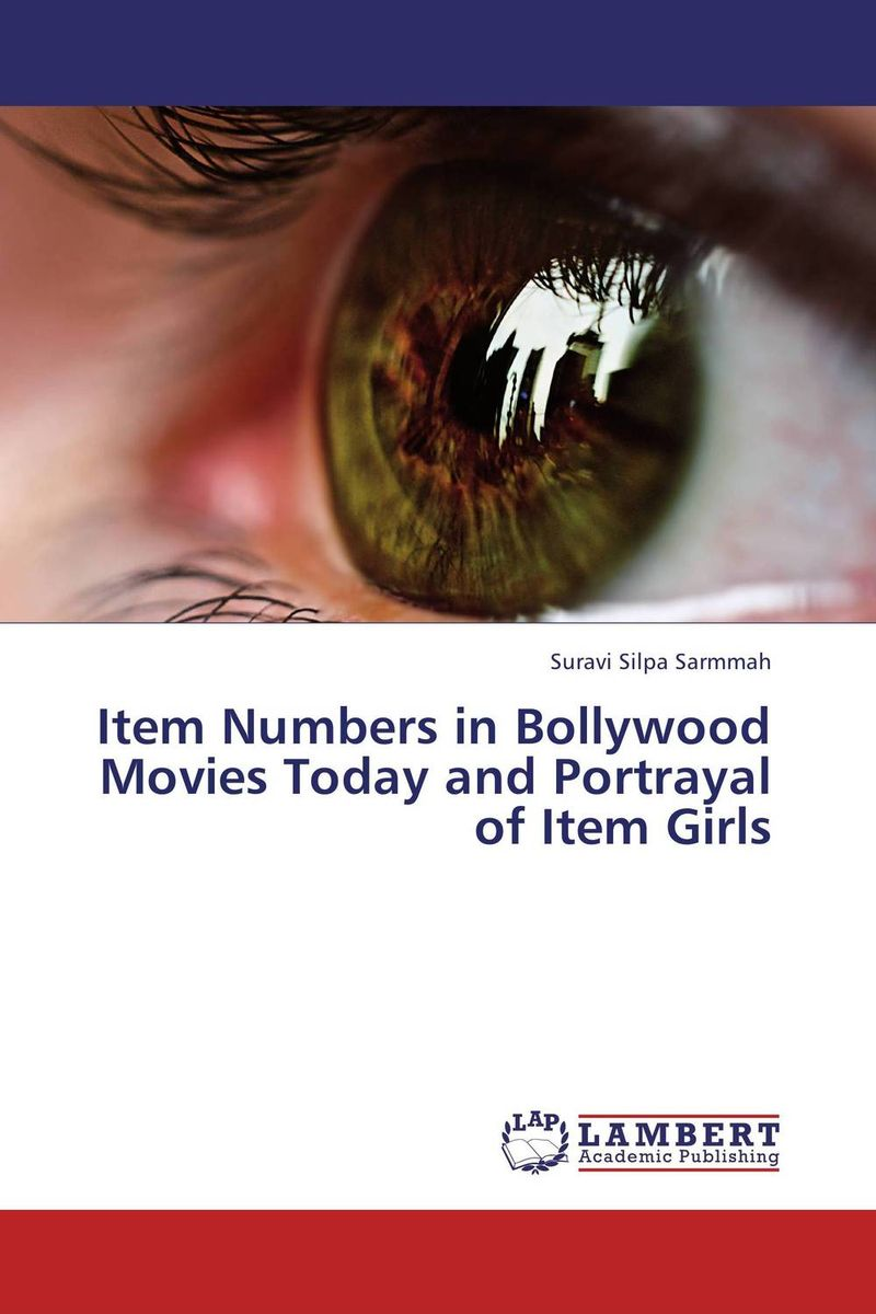 Item Numbers in Bollywood Movies Today and Portrayal of Item Girls