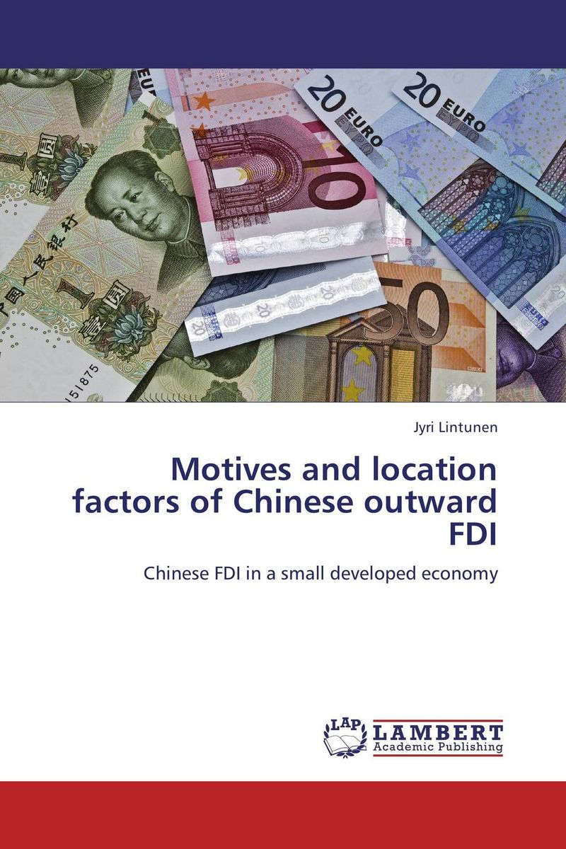 Motives and location factors of Chinese outward FDI chinese outward investment and the state the oli paradigm perspective