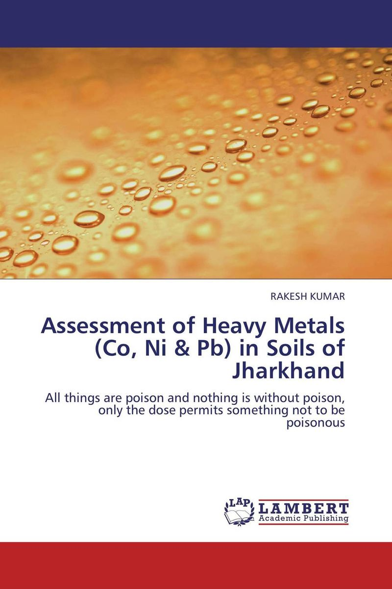 Assessment of Heavy Metals (Co, Ni & Pb) in Soils of Jharkhand marwan a ibrahim effect of heavy metals on haematological and testicular functions