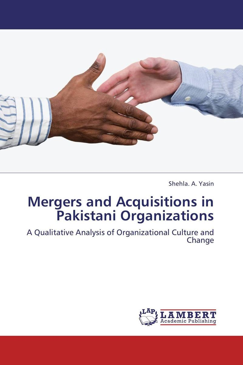 Mergers and Acquisitions in Pakistani Organizations lewis segall n mergers and acquisitions a step by step legal and practical guide