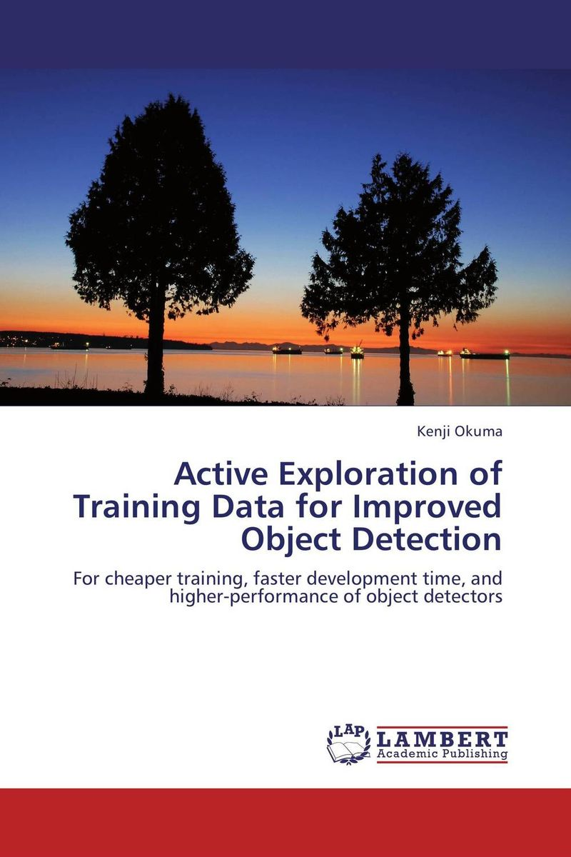 Active Exploration of Training Data for Improved Object Detection keith holdaway harness oil and gas big data with analytics optimize exploration and production with data driven models
