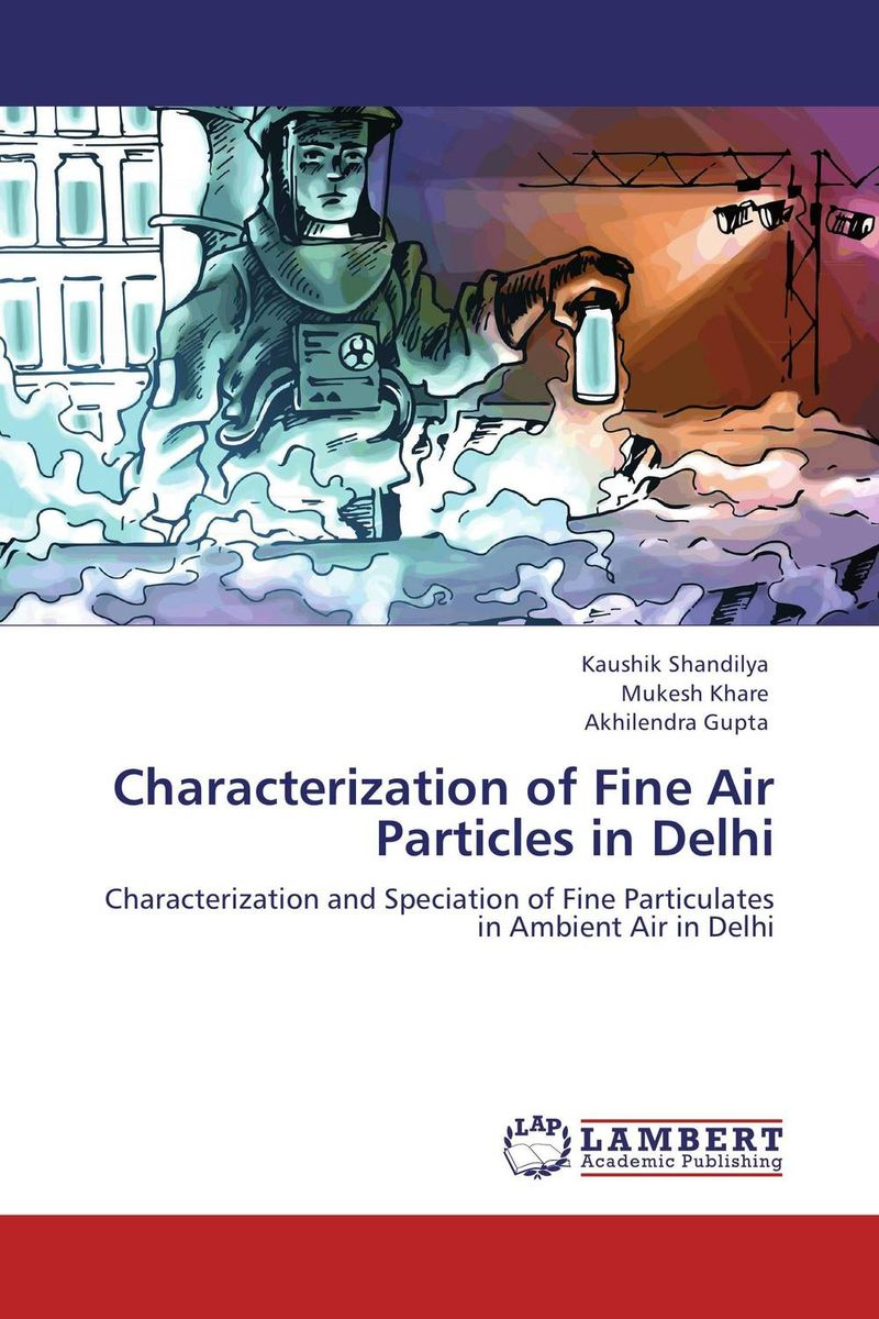 Characterization of Fine Air Particles in Delhi sampling and analysis of environmental chemical pollutants a complete guide