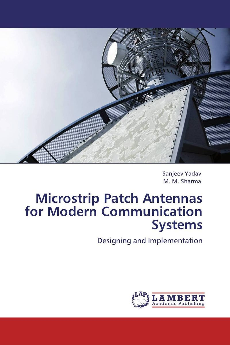 Microstrip Patch Antennas for Modern Communication Systems design of microstrip antenna in wireless communication