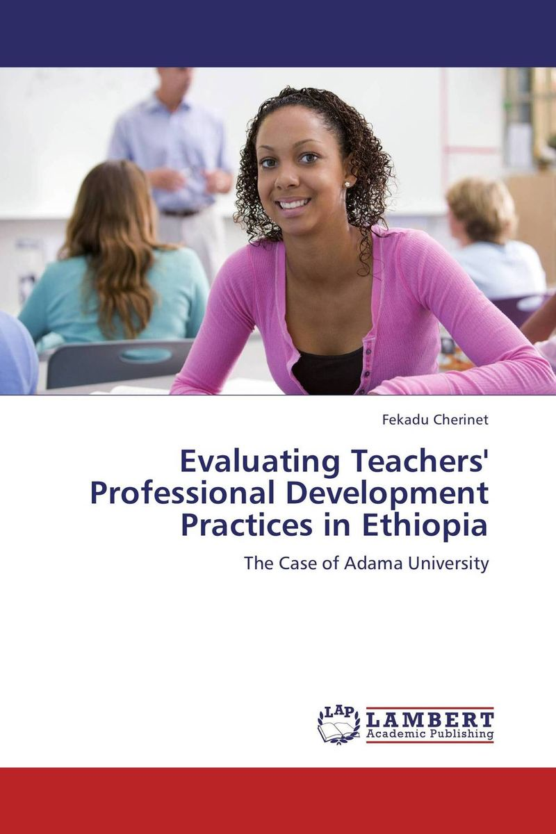 Evaluating Teachers' Professional Development Practices in Ethiopia teachers as team leaders in a professional learning community