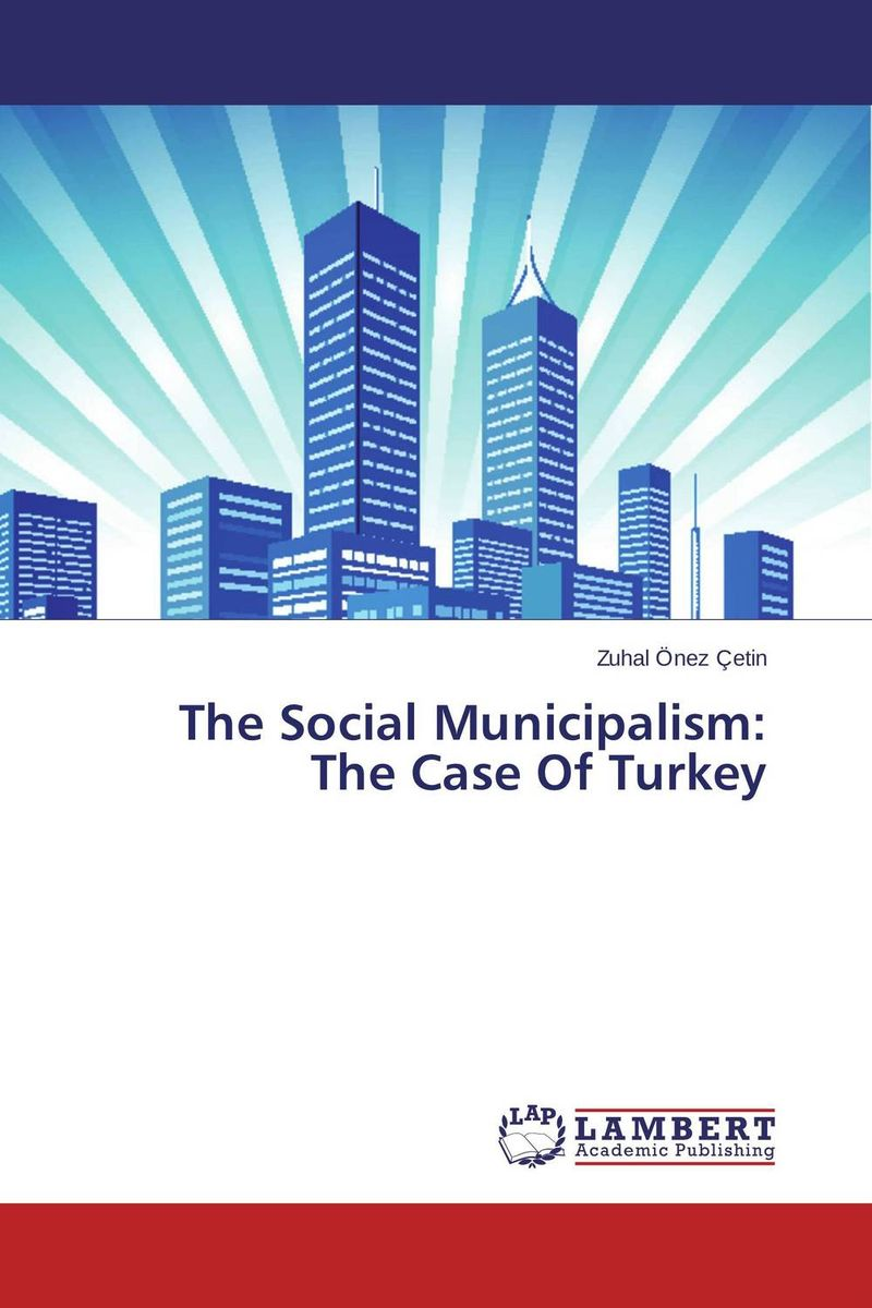 купить The Social Municipalism:  The Case Of Turkey недорого