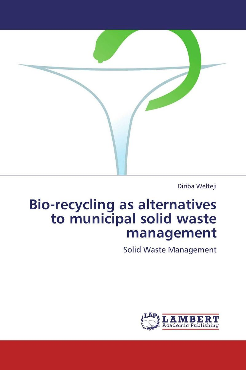 Bio-recycling as alternatives to municipal solid waste management urban infrastructure for solid waste management
