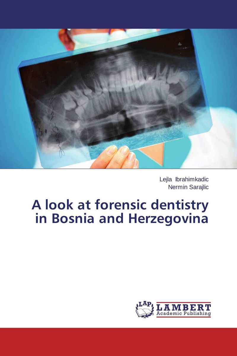 A look at forensic dentistry in Bosnia and Herzegovina karanprakash singh ramanpreet kaur bhullar and sumit kochhar forensic dentistry teeth and their secrets