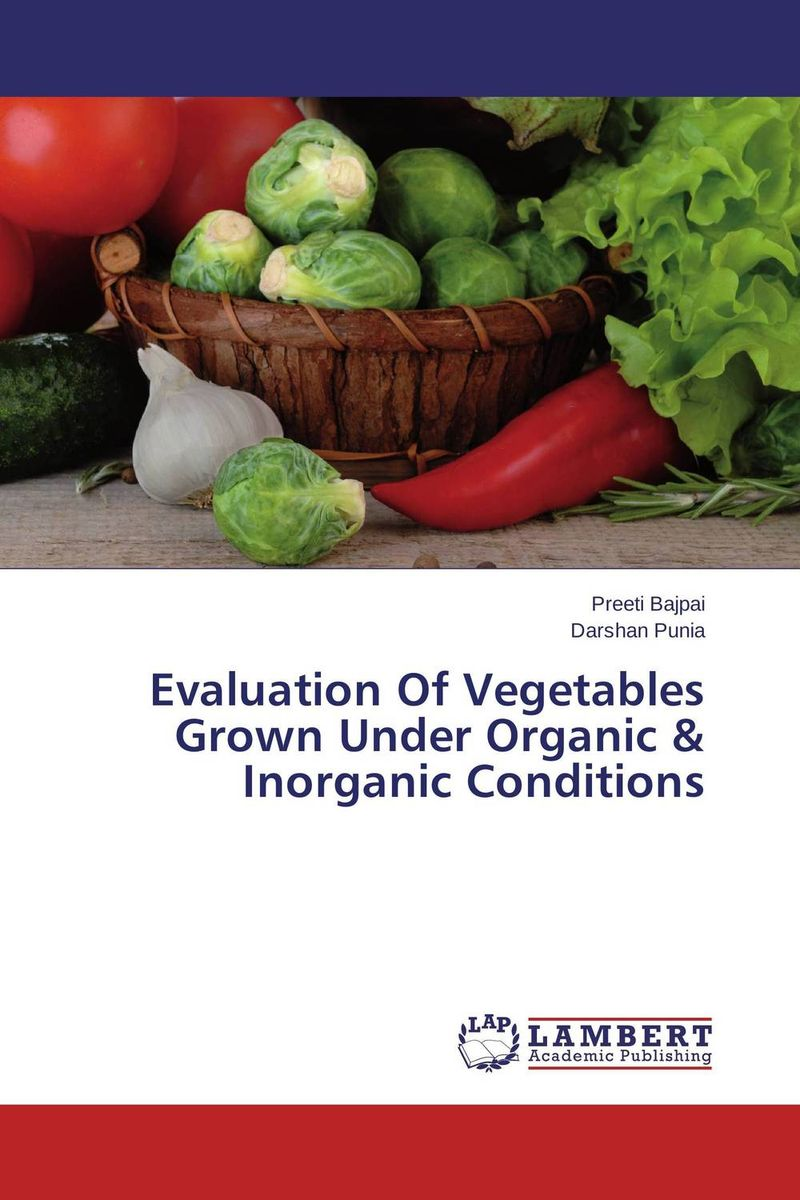 Evaluation Of Vegetables Grown Under Organic & Inorganic Conditions ripudaman singh arihant kaur bhalla and er gurkamal singh adolescents of intact families and orphanages