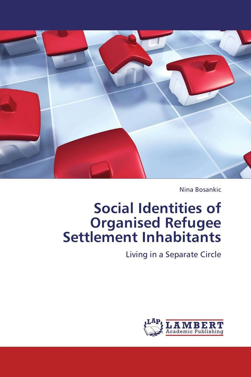 Social Identities of Organised Refugee Settlement Inhabitants the social construction of russia s resurgence – aspirations identity and security interests