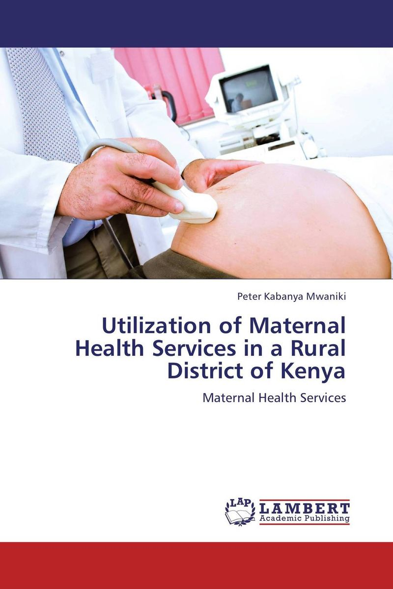 Utilization of Maternal Health Services in a Rural District of Kenya купить