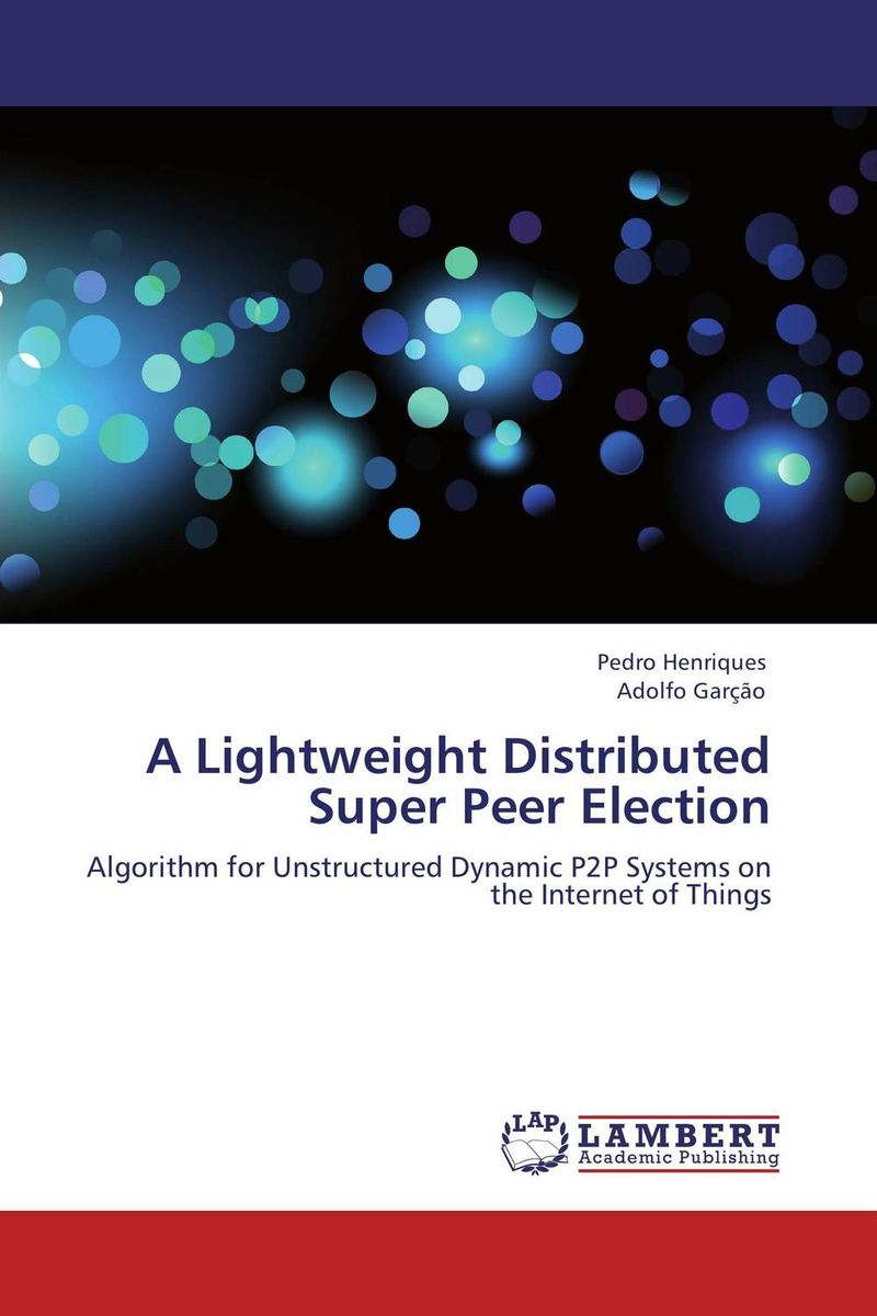A Lightweight Distributed Super Peer Election lightweight and robust security for applications in internet of things