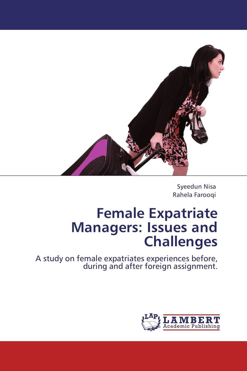 Female Expatriate Managers: Issues and Challenges