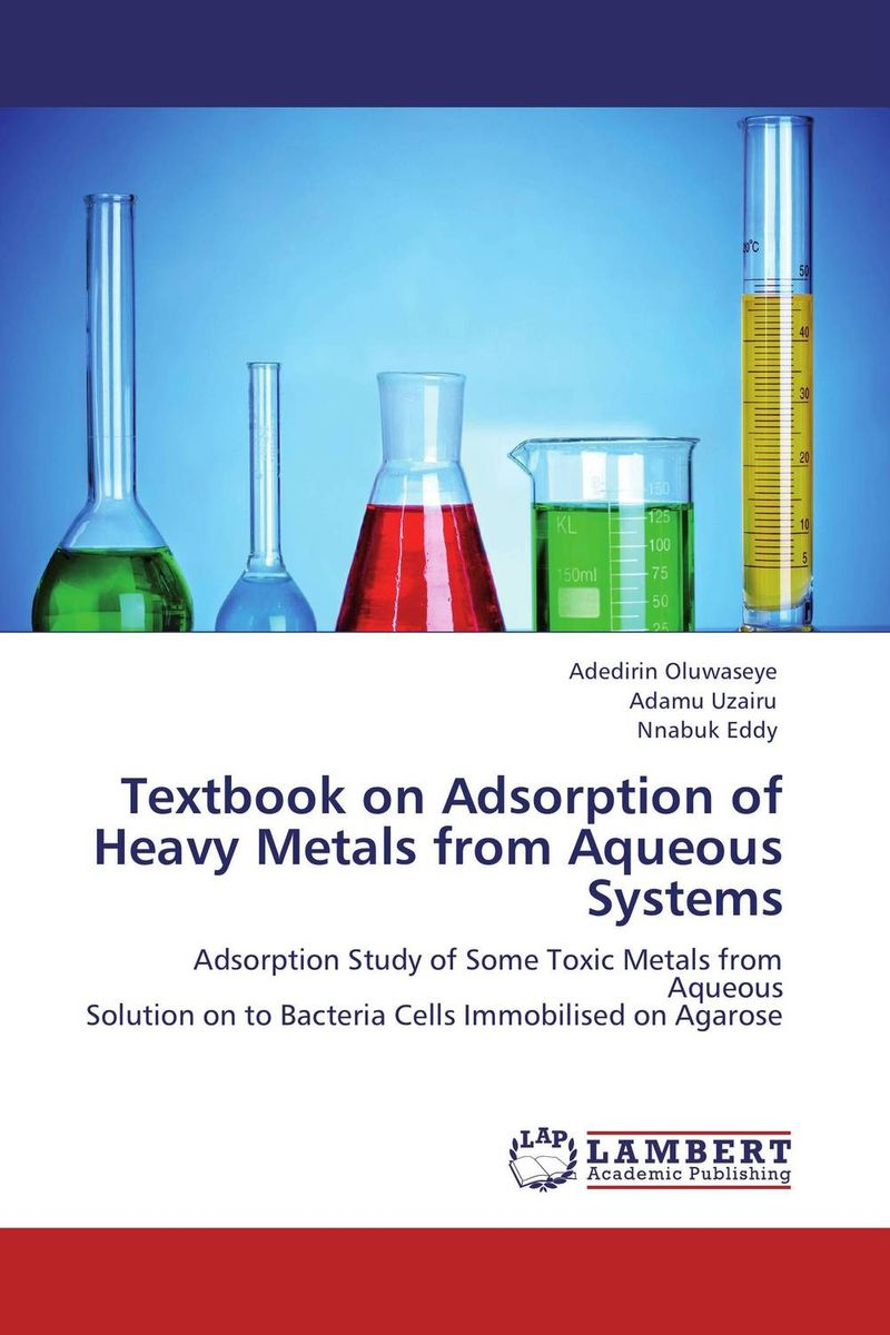 Textbook on Adsorption of Heavy Metals from Aqueous Systems marwan a ibrahim effect of heavy metals on haematological and testicular functions