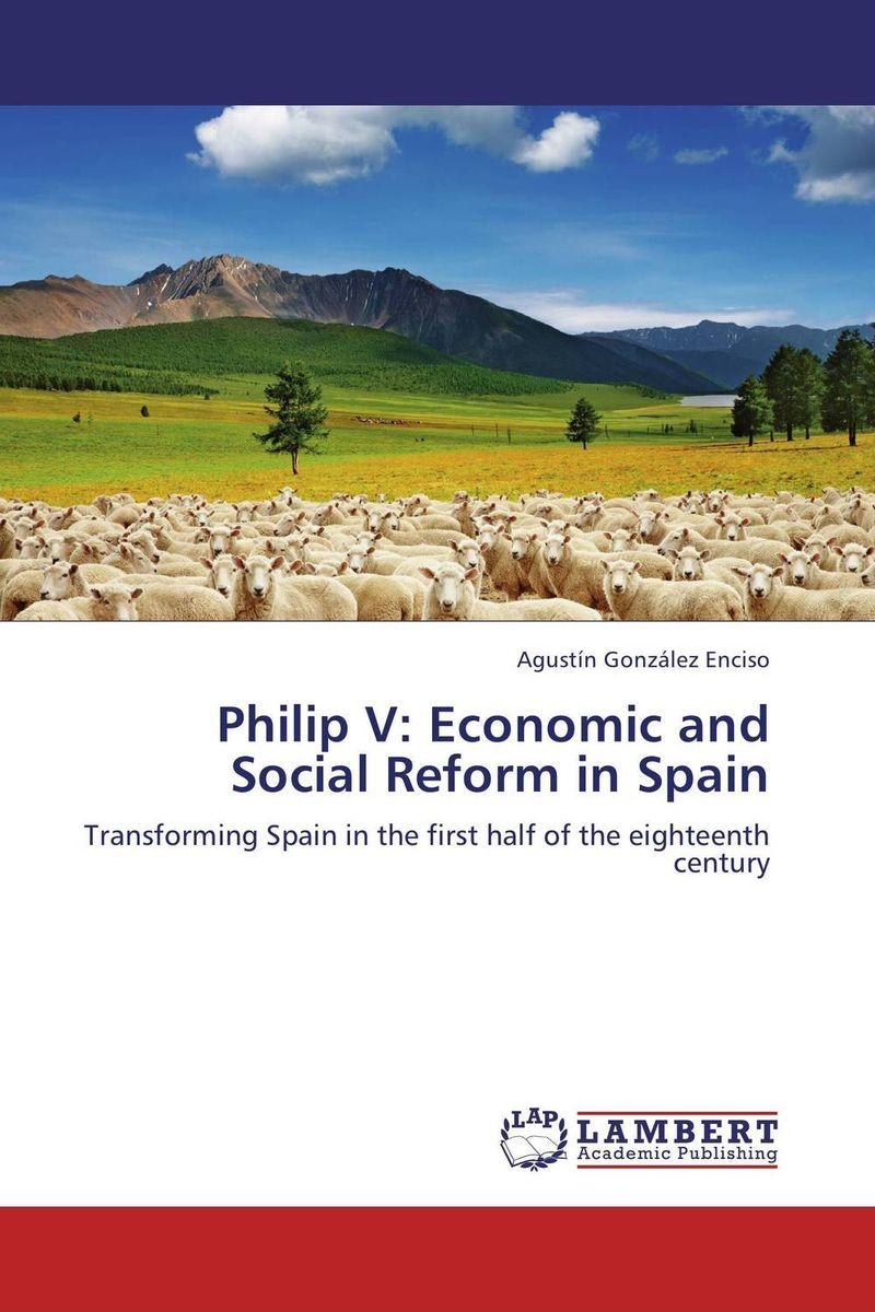 Philip V: Economic and Social Reform in Spain philip de segur history of the expedition to russia vol 1