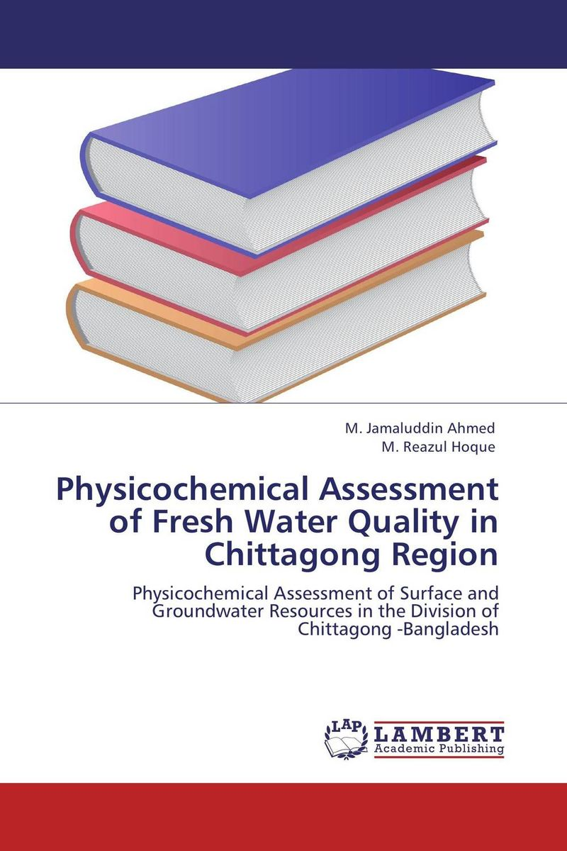 Physicochemical Assessment of Fresh Water Quality in Chittagong Region physicochemical and bacteriological water quality assessment