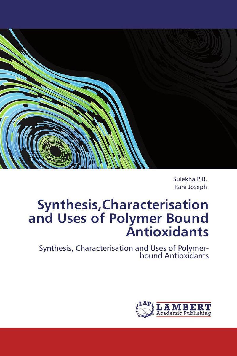 Synthesis,Characterisation and Uses of Polymer Bound Antioxidants недорго, оригинальная цена