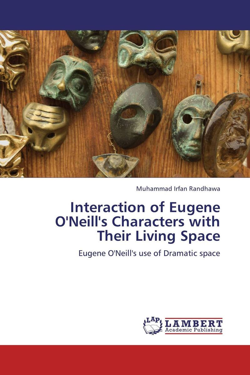Interaction of Eugene O'Neill's Characters with Their Living Space
