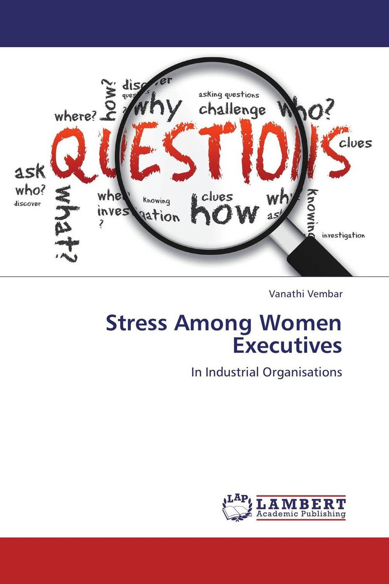 Stress Among Women Executives dr ripudaman singh mrs arihant kaur bhalla and er indpreet kaur stress among bank employees