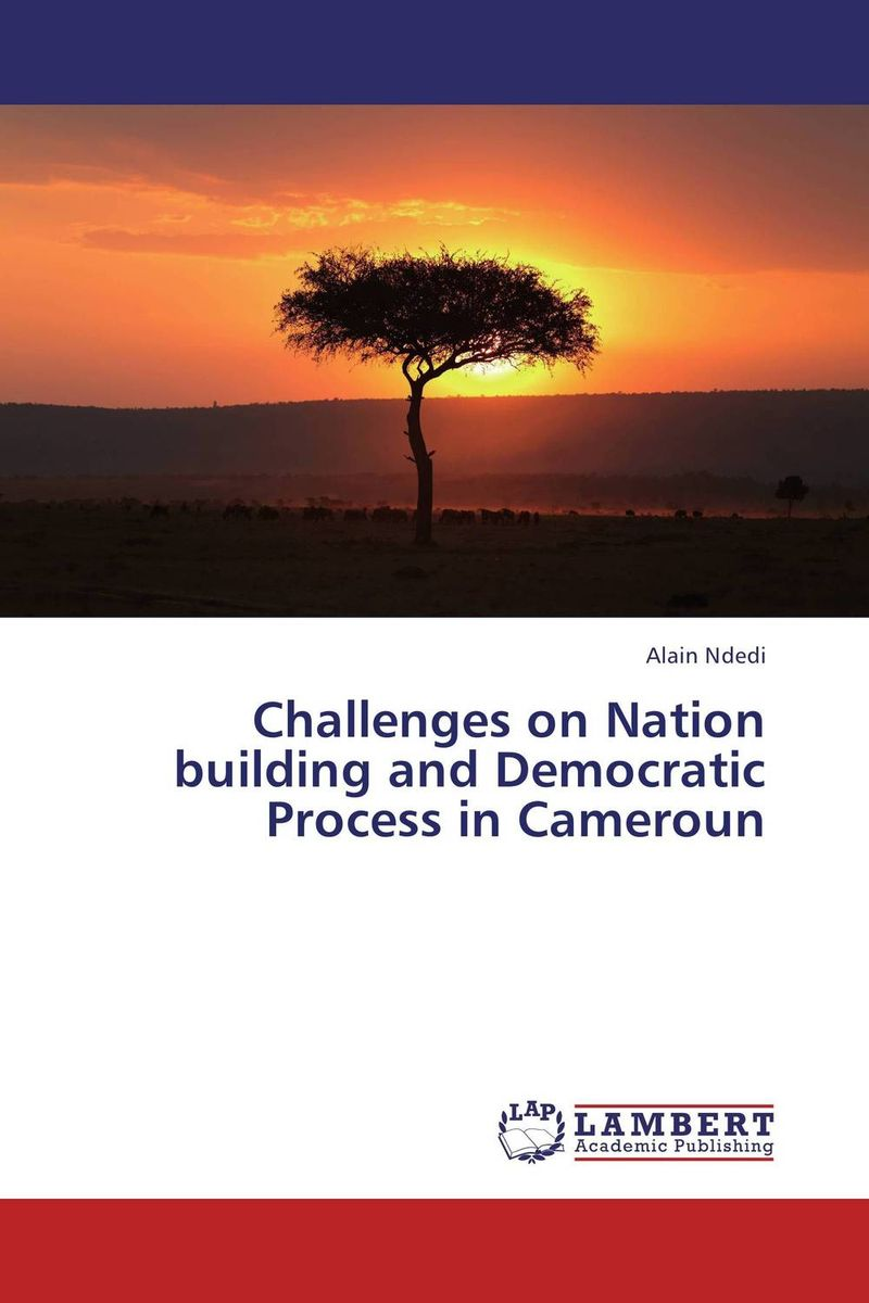 Challenges on Nation building and Democratic Process in Cameroun a funny thing happened on the way to heaven or how i made peace with the paranormal and stigmatized zealots and cynics in the process