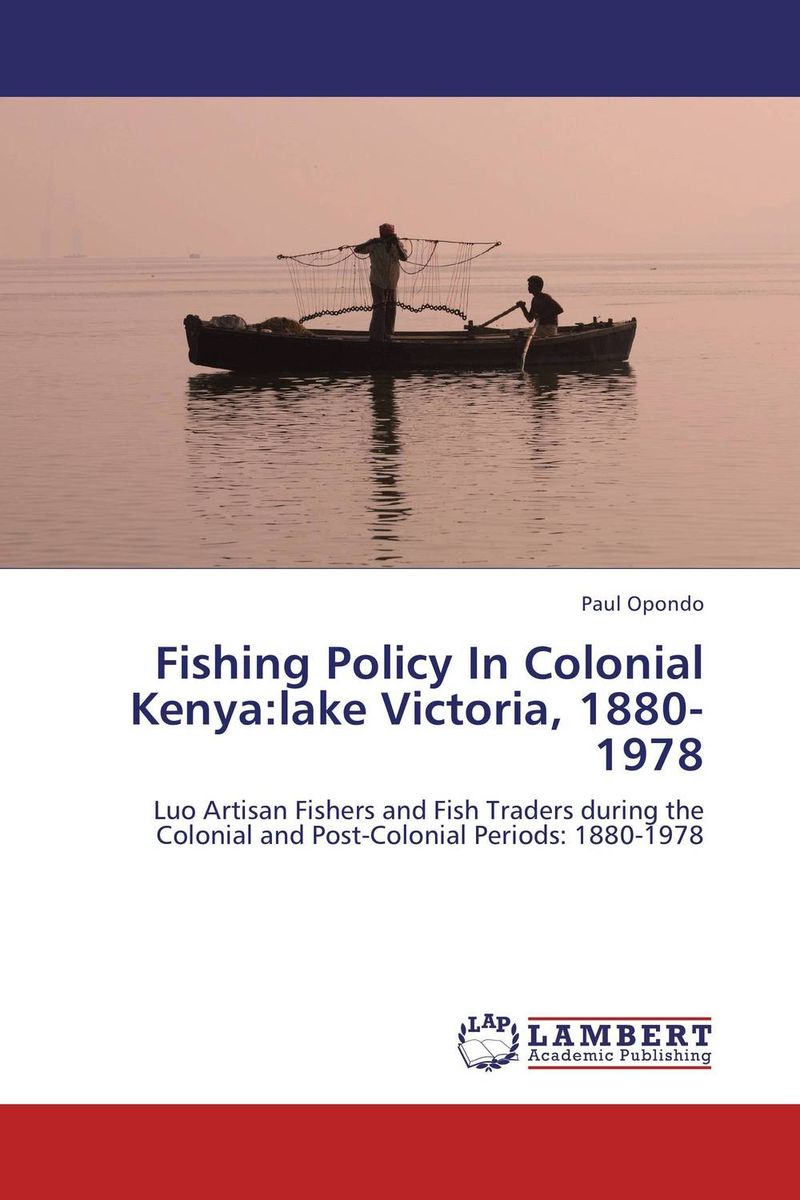 Fishing Policy In Colonial Kenya:lake Victoria, 1880-1978 shailaja menon ahmedabad colonial imagery and urban mindscapes