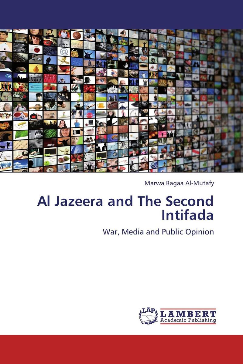 Al Jazeera and The Second Intifada the news and public opinion