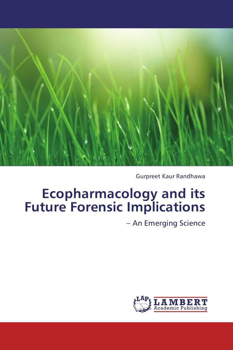 Ecopharmacology and its Future Forensic Implications karanprakash singh ramanpreet kaur bhullar and sumit kochhar forensic dentistry teeth and their secrets