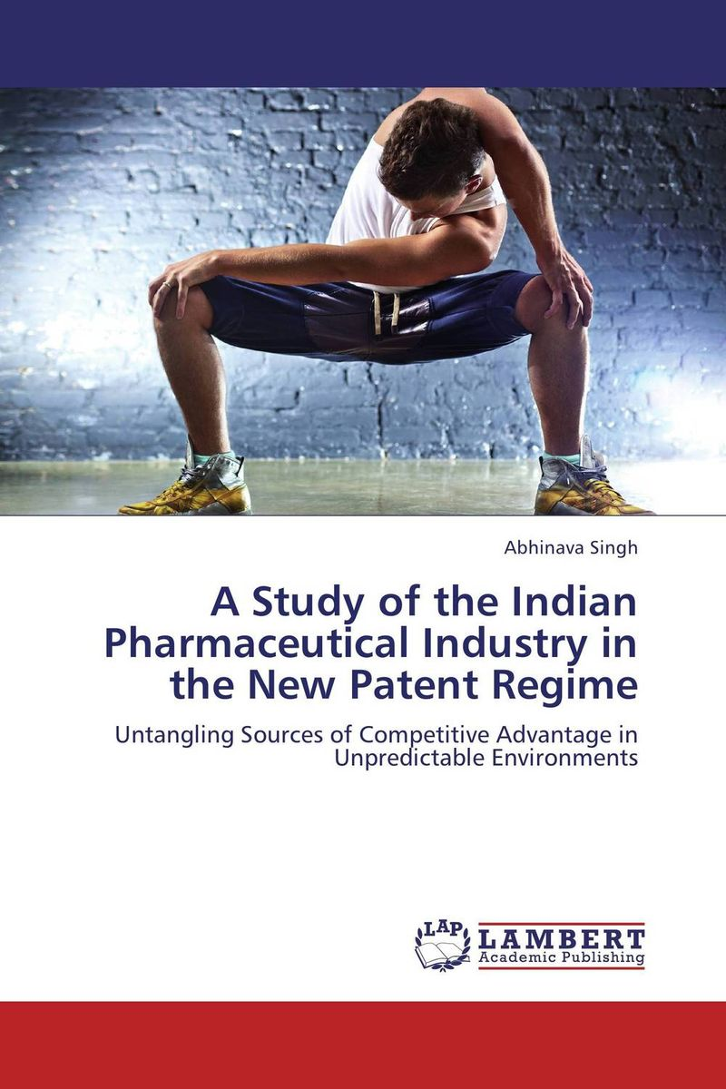 A Study of the Indian Pharmaceutical Industry in the New Patent Regime study of global competitiveness of indian and chinese