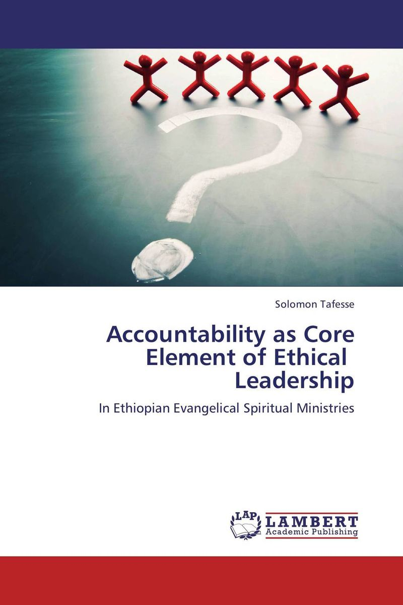 Accountability as Core Element of Ethical                Leadership seeing things as they are