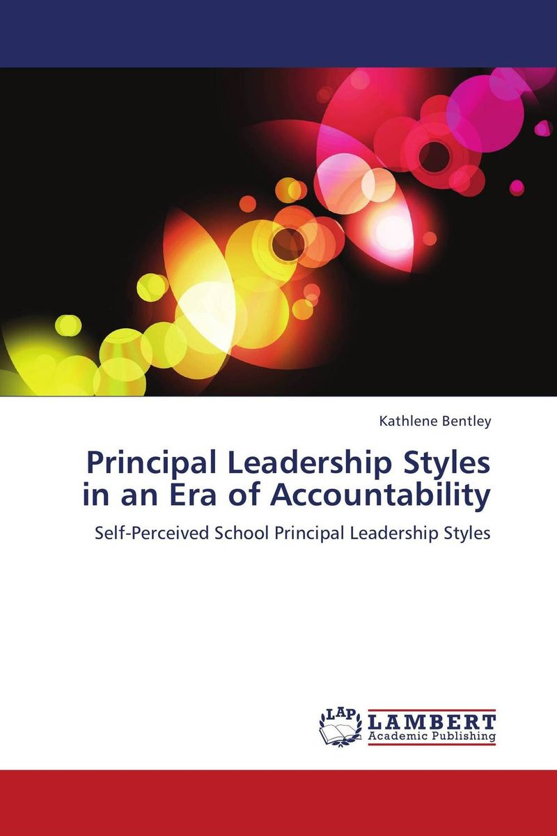 Principal Leadership Styles in an Era of Accountability the role of evaluation as a mechanism for advancing principal practice