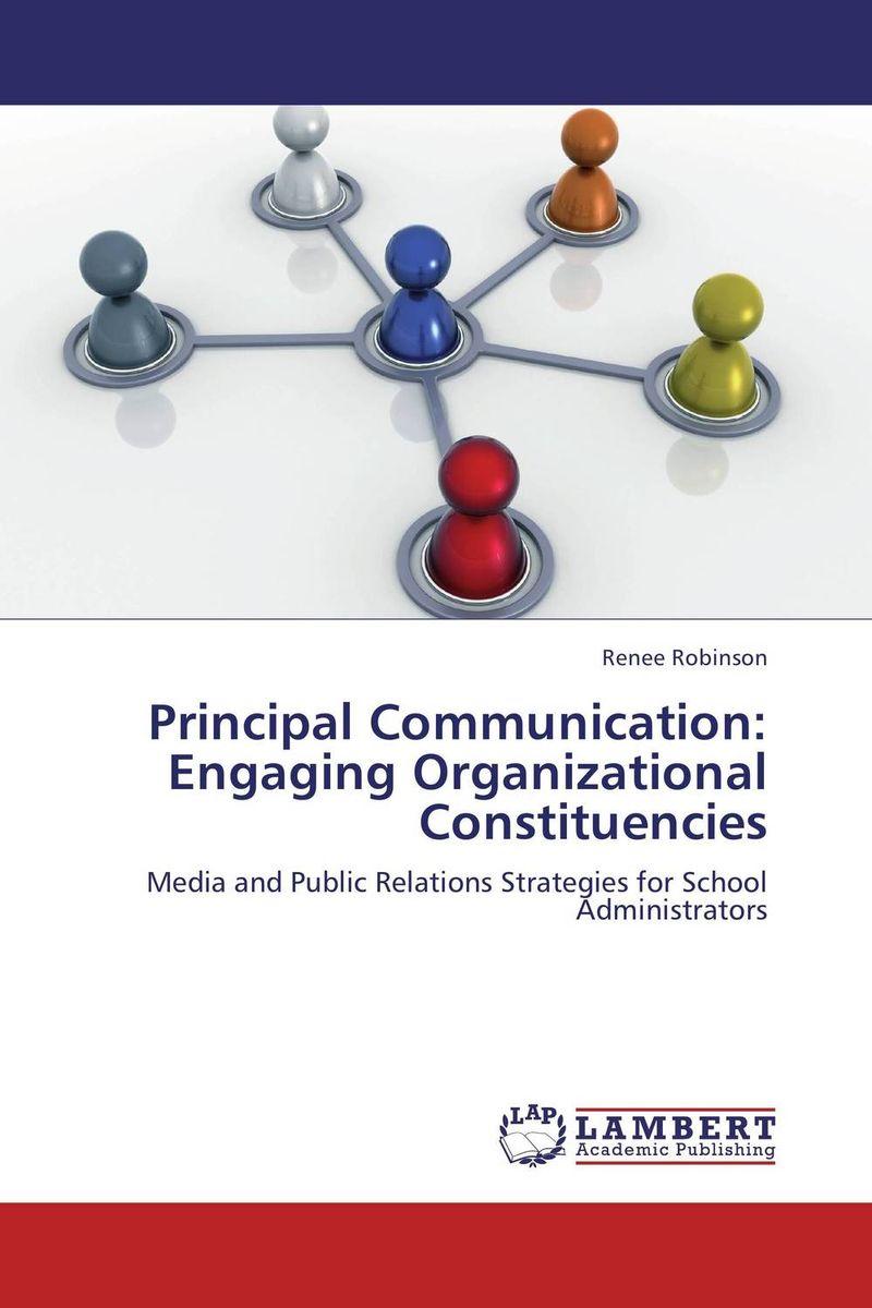 Principal Communication: Engaging Organizational Constituencies tamara gillis the iabc handbook of organizational communication a guide to internal communication public relations marketing and leadership