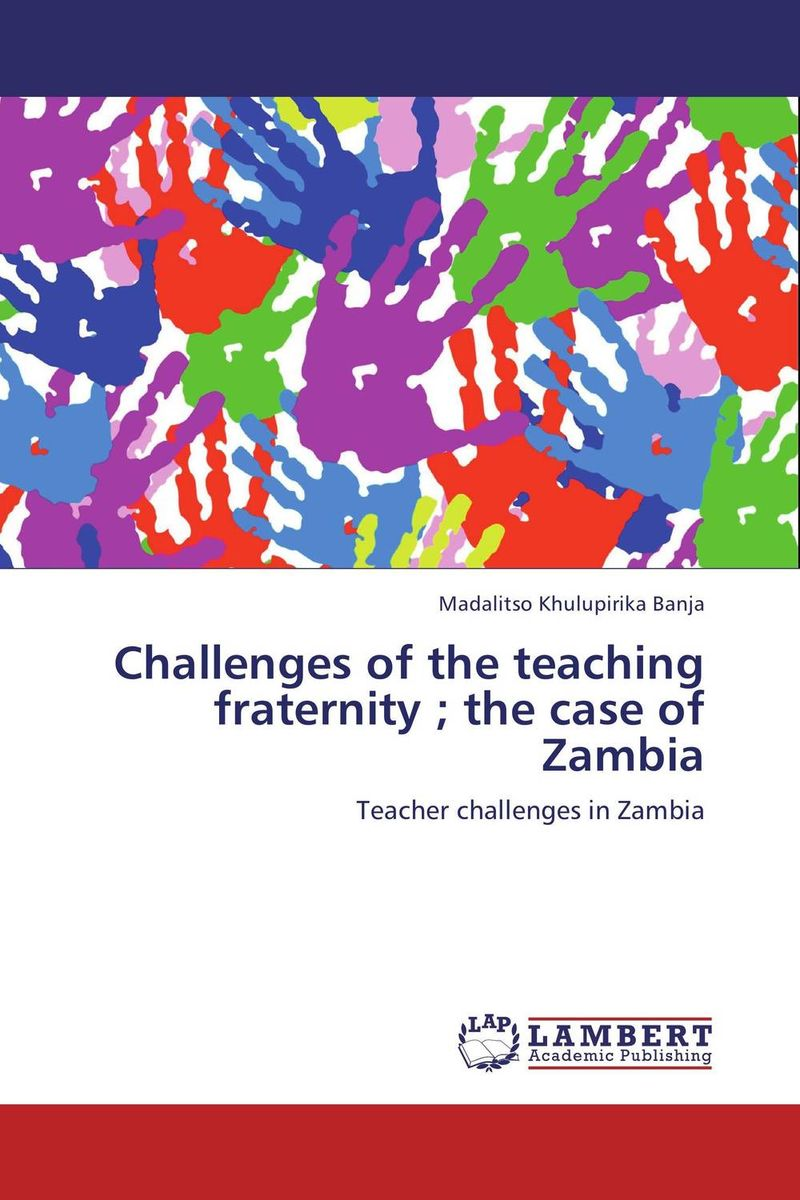 Challenges of the teaching fraternity ; the case of Zambia edward fry b the reading teacher s book of lists