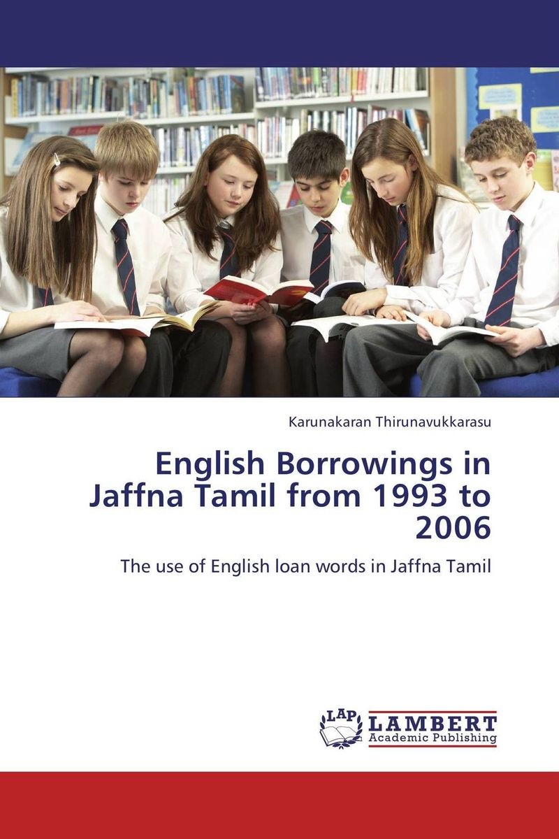 English Borrowings in Jaffna Tamil from 1993 to 2006 karunakaran thirunavukkarasu english borrowings in jaffna tamil from 1993 to 2006