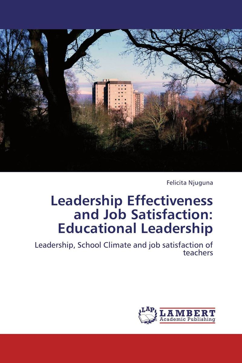 Leadership Effectiveness and Job Satisfaction: Educational Leadership leadership effectiveness in organizational settings