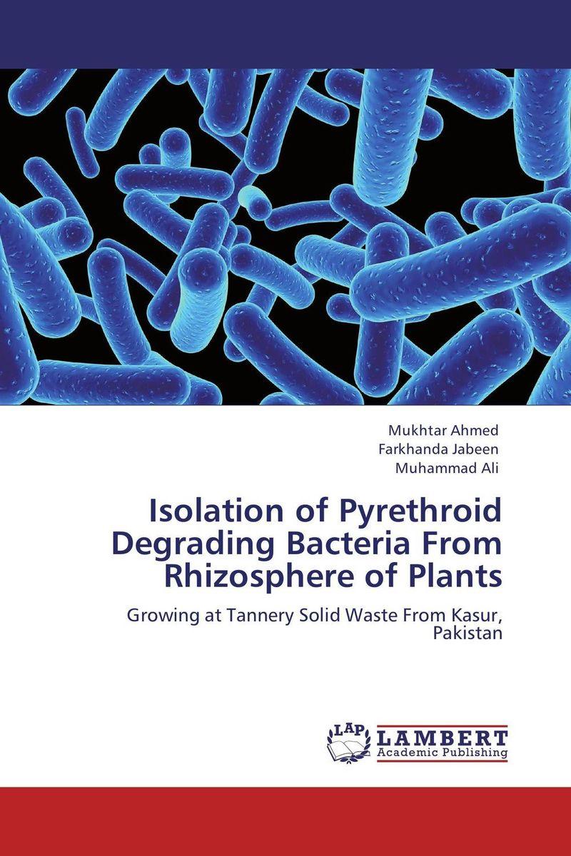 Isolation of Pyrethroid Degrading Bacteria From  Rhizosphere of Plants mukhtar ahmed farkhanda jabeen and muhammad ali isolation of pyrethroid degrading bacteria from rhizosphere of plants