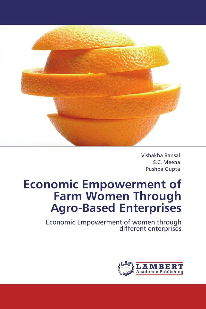 Economic Empowerment of Farm Women Through Agro-Based Enterprises economic empowerment of women and family structures