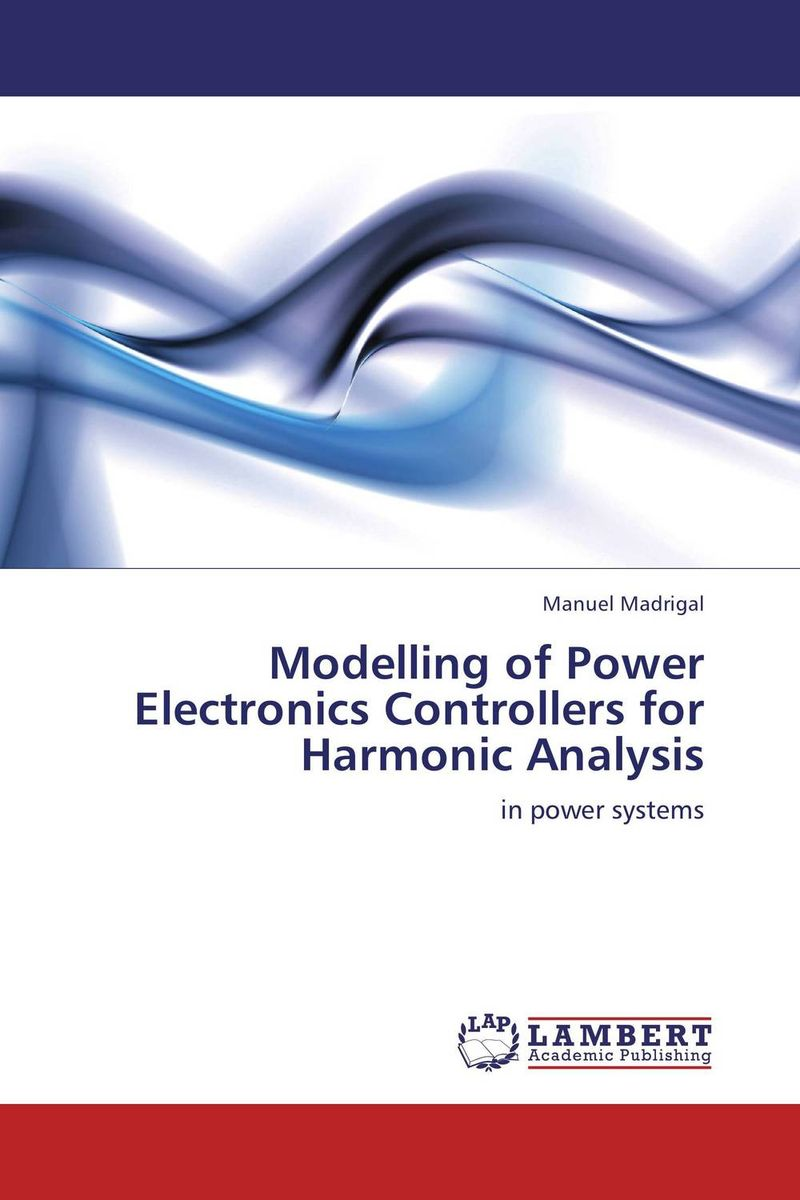 Modelling of Power Electronics Controllers for Harmonic Analysis advancing the state of the art in the analysis of multi agent systems