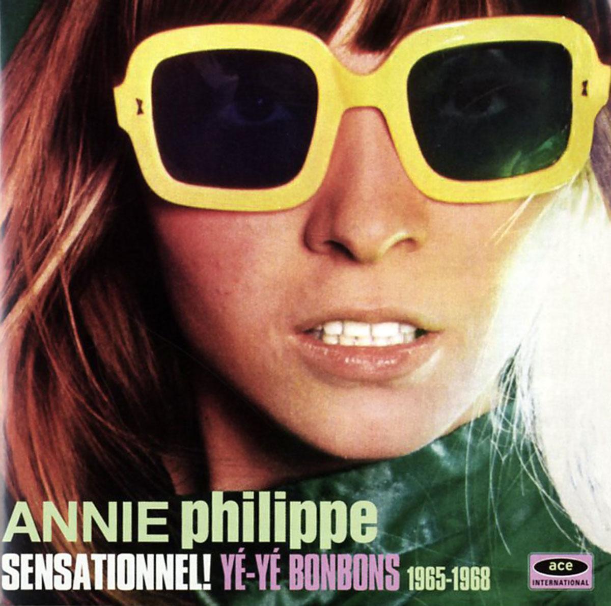 Анни Филипп Annie Philippe. Sensationnel! Ye-Ye Bonbons 1965-1968