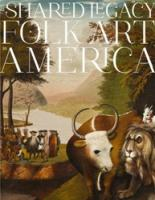 A Shared Legacy: Folk Art in America