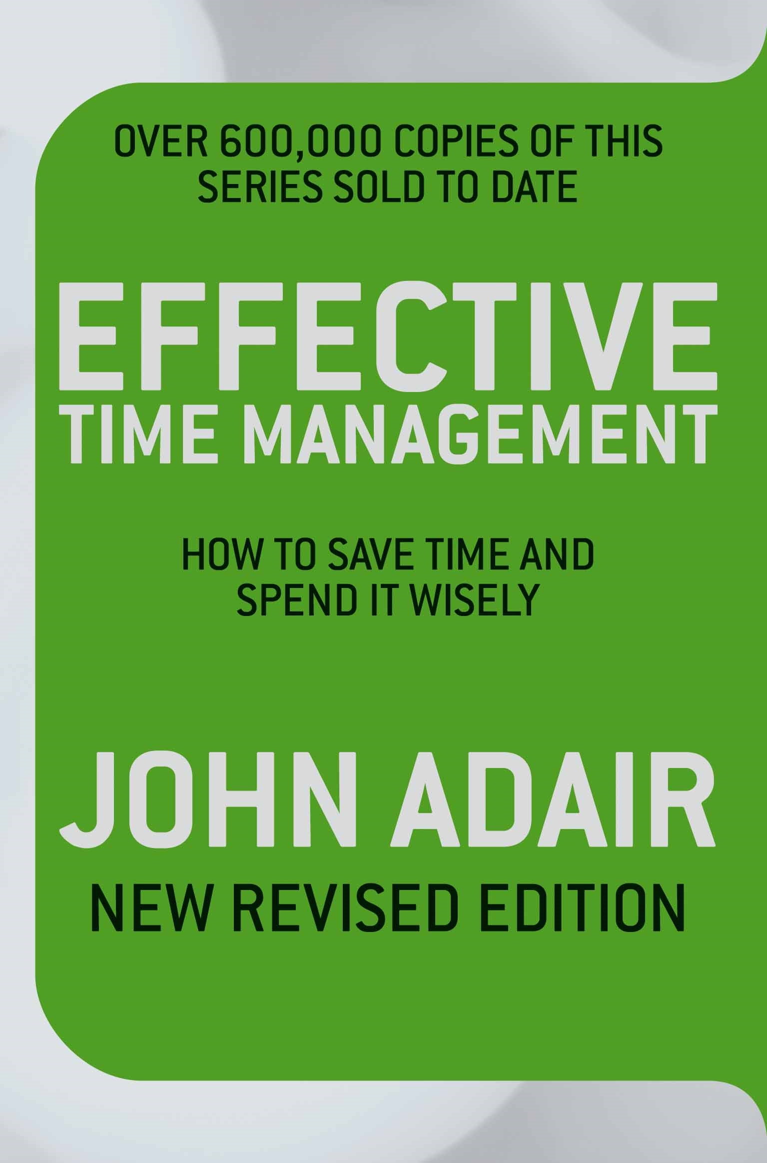 Effective Time Management (Revised edition) julian birkinshaw reinventing management smarter choices for getting work done revised and updated edition