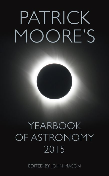 Patrick Moore's Yearbook of Astronomy 2015 an atlas of astronomy