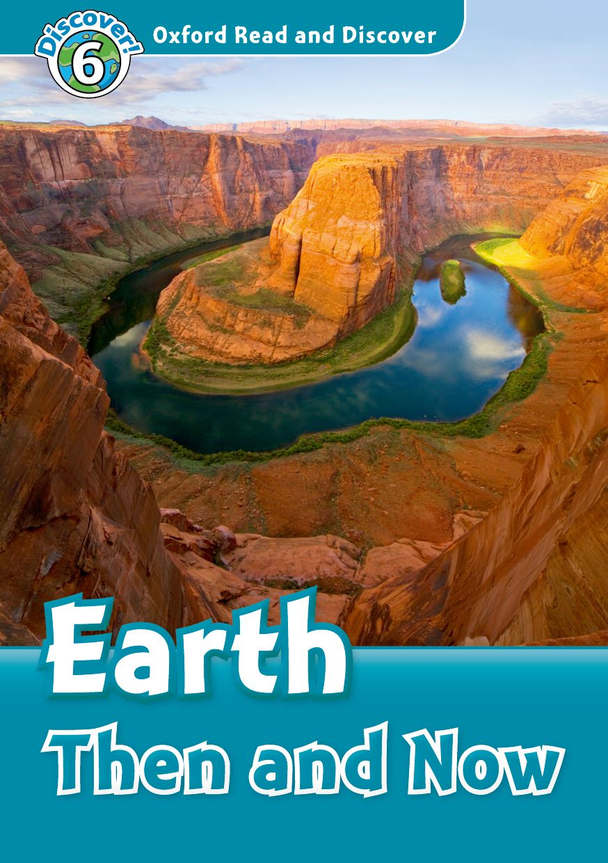 Oxford Read and Discover: Level 6: Earth Then And Now read and discover 4 incredible earth