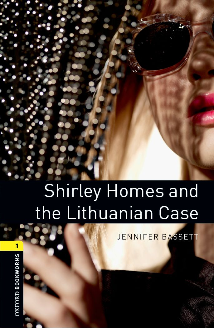 OXFORD bookworms library 1: SHIRLEY HOMES & LITHUANIAN CASE jennifer bassett shirley homes and the lithuanian case