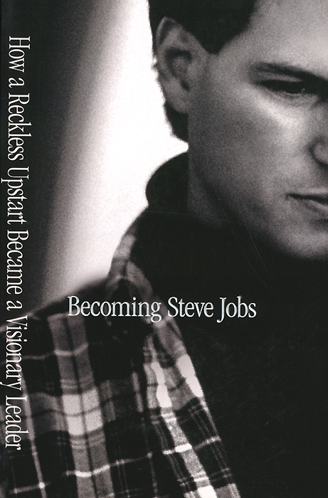 Becoming Steve Jobs: How a Reckless Upstart Became a Visionary Leader yukari iwatani kane haunted empire apple after steve jobs